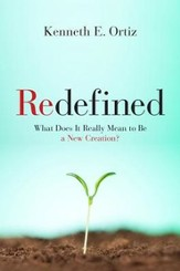 Redefined: What does it Really Mean to be a New Creation?