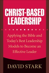 Christ-Based Leadership: Applying the Bible and Today's Best Leadership Models to Become an Effective Leader - eBook