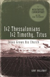 Meditative Commentary Series: Thessalonians, Timothy, & Titus: Jesus Grows His Church