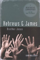 Meditative Commentary Series: Hebrews & James Brother Jesus