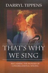 That's Why We Sing: Reclaiming the Wonder of Congregational Singing