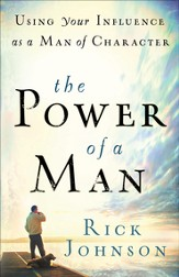 Power of a Man, The: Using Your Influence as a Man of Character - eBook