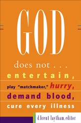 God Does Not...: Entertain, Play Matchmaker, Hurry, Demand Blood, Cure Every Illness - eBook