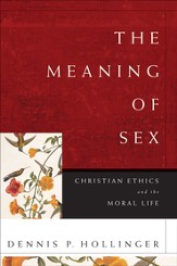 Meaning of Sex, The: Christian Ethics and the Moral Life - eBook