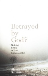 Betrayed by God? Making Sense of Your Expectations