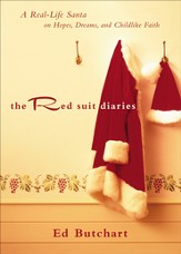 Red Suit Diaries, The: A Real-Life Santa on Hopes, Dreams, and Childlike Faith - eBook