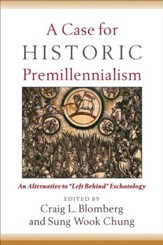Case for Historic Premillennialism, A: An Alternative to Left Behind Eschatology - eBook