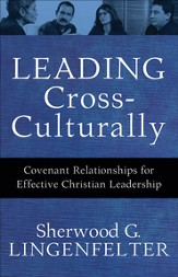 Leading Cross-Culturally: Covenant Relationships for Effective Christian Leadership - eBook