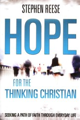 Hope for the Thinking Christian: Seeking a Path of Faith Through Everyday Life