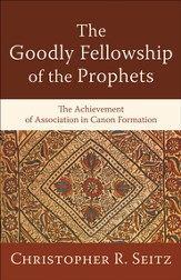 Goodly Fellowship of the Prophets, The: The Achievement of Association in Canon Formation - eBook