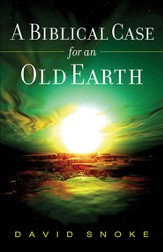 Biblical Case for an Old Earth, A - eBook