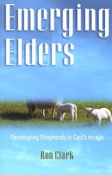 Emerging Elders: Developing Shepherds in God's Image