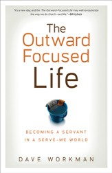 Outward-Focused Life, The: Becoming a Servant in a Serve-Me World - eBook