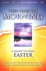 Then Came Morning: A Ready-to-Sing Easter--Choral Book
