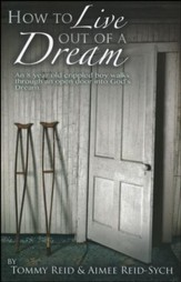 How to Live Out A Dream: An 8 Year Crippled Boy Walks Through An Open Door Into God's Dream