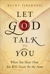 Let God Talk to You: When You Hear Him, You Will Never Be the Same - eBook