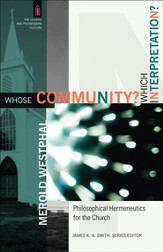 Whose Community? Which Interpretation?: Philosophical Hermeneutics for the Church - eBook