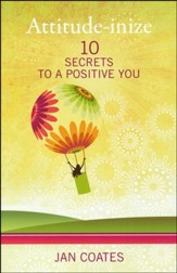 Attitude-inize: 10 Secrets to a Positive You