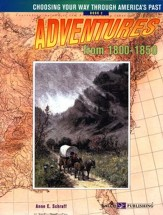 Choosing Your Way Through America's Past, Book 2: Adventures from 1800-1850