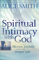 Spiritual Intimacy with God: Moving Joyfully Into the Deeper Life - eBook