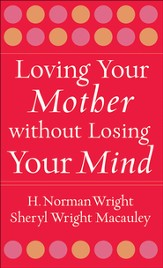 Loving Your Mother without Losing Your Mind - eBook