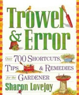 Trowel & Error: Over 700 Shortcuts, Tips & Remedies for the Gardener