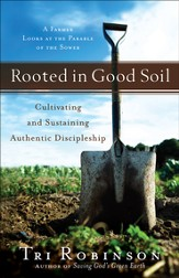 Rooted in Good Soil: Cultivating and Sustaining Authentic Discipleship - eBook