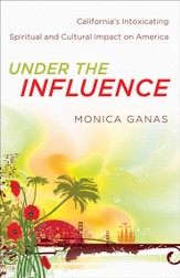 Under the Influence: California's Intoxicating Spiritual and Cultural Impact on America - eBook