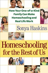 Homeschooling for the Rest of Us: How Your One-of-a-Kind Family Can Make Homeschooling and Real Life Work - eBook