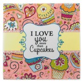 I Love You More Than Cupcakes Tile