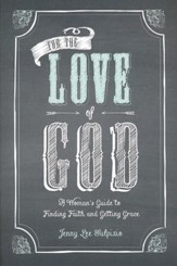 For The Love of God: The Girlfriend's Guide to Finding Faith and Getting Grace