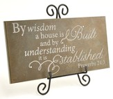By Wisdom a House is Build Stone Plaque
