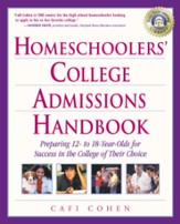 Homeschoolers' College Admissions Handbook: Preparing 12- to 18-Year-Olds for Success in the College of Their Choice - eBook
