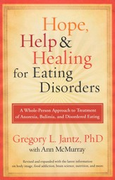 Hope, Help, and Healing for Eating Disorders: A New Approach to Treating Anorexia, Bulimia, and Overeating - eBook
