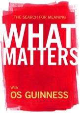 What Matters - DVD, with Os Guinness