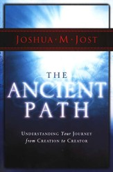 The Ancient Path: Fulfilling Your Journey from Creation to Creator