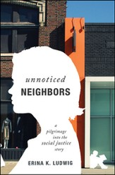 Unnoticed Neighbors: A Pilgrimage into the Social Justice Story