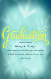 Graduation - Stand in the Ways (Jeremiah 6:16, KJV) Bulletins, 100