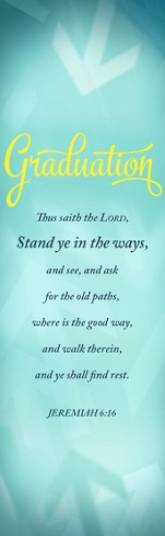 Graduation - Stand in the Ways (Jeremiah 6:16, KJV) Bookmarks, 25