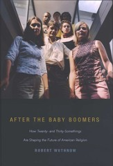 After the Baby Boomers: How Twenty- & Thirty-Somethings Are Shaping the Future of American Religion