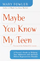 Maybe You Know My Teen: A Parent's Guide to Helping Your Adolescent With Attention Deficit Hyperactivity Disorder - eBook