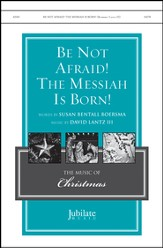 Be Not Afraid Messiah Is Born / SATB