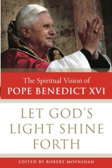 Let God's Light Shine Forth: The Spiritual Vision of Pope Benedict XVI - eBook