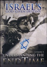 Israel's God-Given Destiny:  Understanding the End Time - Lesson 5, DVD