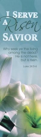 I Serve a Risen Savior (Luke 24:5-6) Pack of 25 Bookmarks