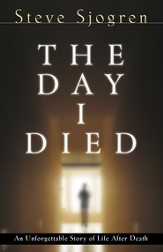 The Day I Died: An Unforgetable Story of Life After Death - eBook
