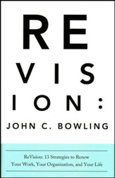 ReVision: 13 Strategies to Renew Your Work, Your Organization, and Your Life