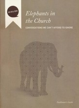 Elephants in the Church: Conversations We Can't Afford to Ignore, Facilitator's Guide