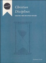 Christian Disciplines: Creating Time and Space for God--Facilitator's Guide