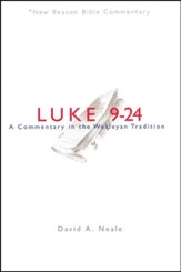 New Beacon Bible Commentary: Luke 9-24, A Commentary in the Wesleyan Tradition [NBBC]